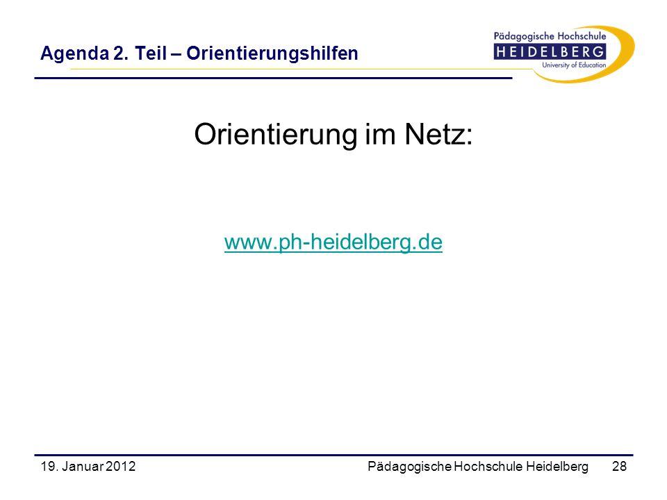 Agenda 2. Teil – Orientierungshilfen Orientierung im Netz: www.ph-heidelberg.de 19. Januar 2012Pädagogische Hochschule Heidelberg28