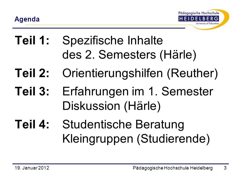 Agenda 19. Januar 2012Pädagogische Hochschule Heidelberg3 Teil 1:Spezifische Inhalte des 2. Semesters (Härle) Teil 2:Orientierungshilfen (Reuther) Tei