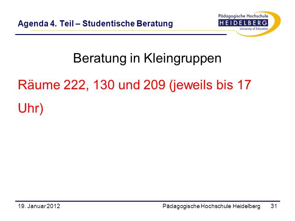 Agenda 4. Teil – Studentische Beratung Beratung in Kleingruppen Räume 222, 130 und 209 (jeweils bis 17 Uhr) 19. Januar 2012Pädagogische Hochschule Hei