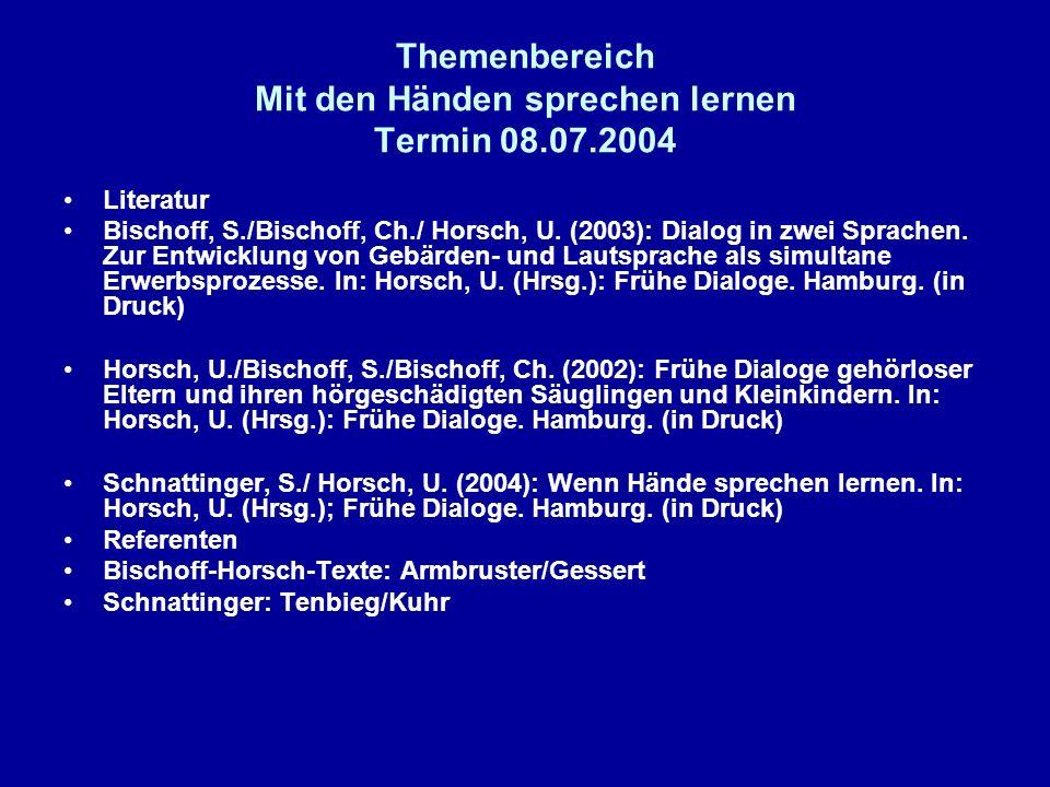 Themenbereich Mit den Händen sprechen lernen Termin 08.07.2004 Literatur Bischoff, S./Bischoff, Ch./ Horsch, U. (2003): Dialog in zwei Sprachen. Zur E