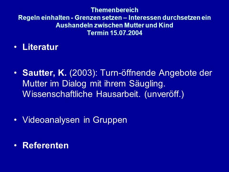 Themenbereich Regeln einhalten - Grenzen setzen – Interessen durchsetzen ein Aushandeln zwischen Mutter und Kind Termin 15.07.2004 Literatur Sautter,