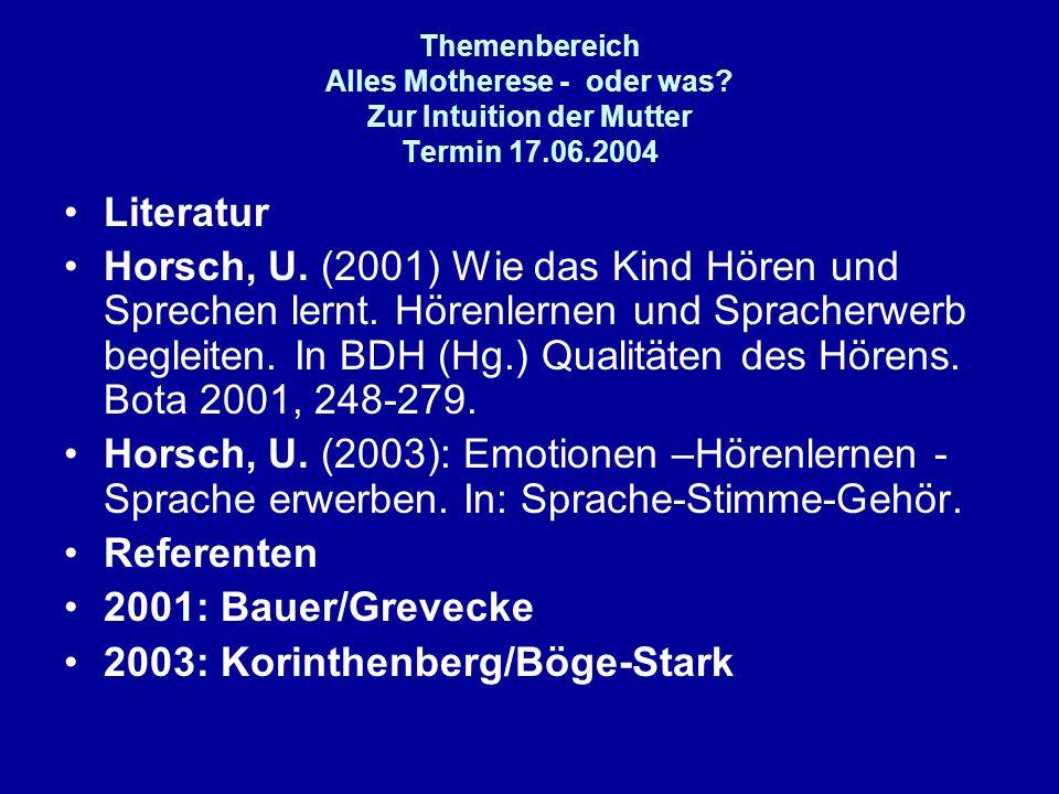 Themenbereich Alles Motherese - oder was? Zur Intuition der Mutter Termin 17.06.2004 Literatur Horsch, U. (2001) Wie das Kind Hören und Sprechen lernt