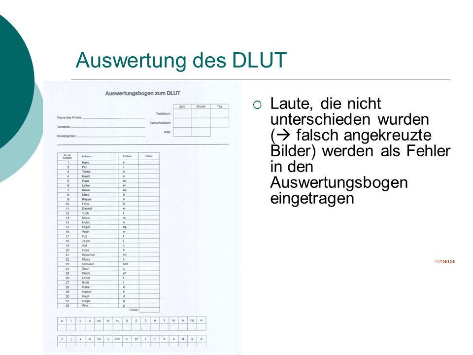 Auswertung des DLUT Laute, die nicht unterschieden wurden ( falsch angekreuzte Bilder) werden als Fehler in den Auswertungsbogen eingetragen Filmbeisp