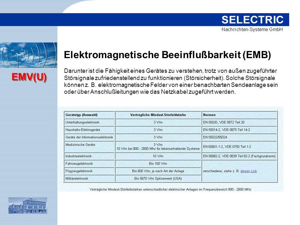 EMV(U) Darunter ist die Fähigkeit eines Gerätes zu verstehen, trotz von außen zugeführter Störsignale zufriedenstellend zu funktionieren (Störsicherhe
