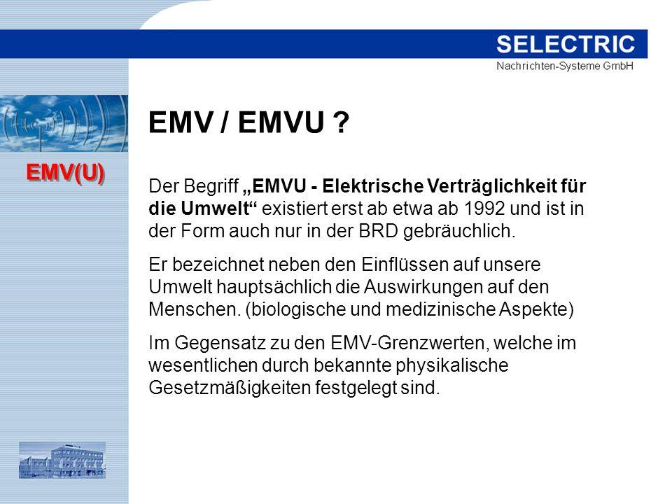 EMV(U) EMV / EMVU ? Der Begriff EMVU - Elektrische Verträglichkeit für die Umwelt existiert erst ab etwa ab 1992 und ist in der Form auch nur in der B
