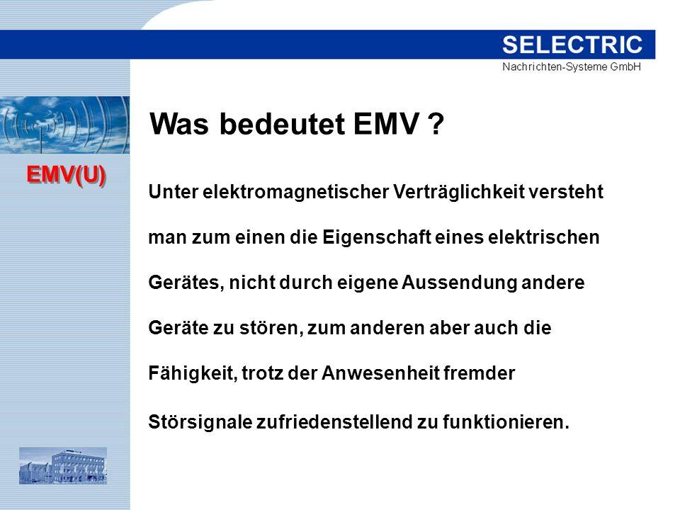 EMV(U) Darunter ist die Fähigkeit eines Gerätes zu verstehen, trotz von außen zugeführter Störsignale zufriedenstellend zu funktionieren (Störsicherheit).