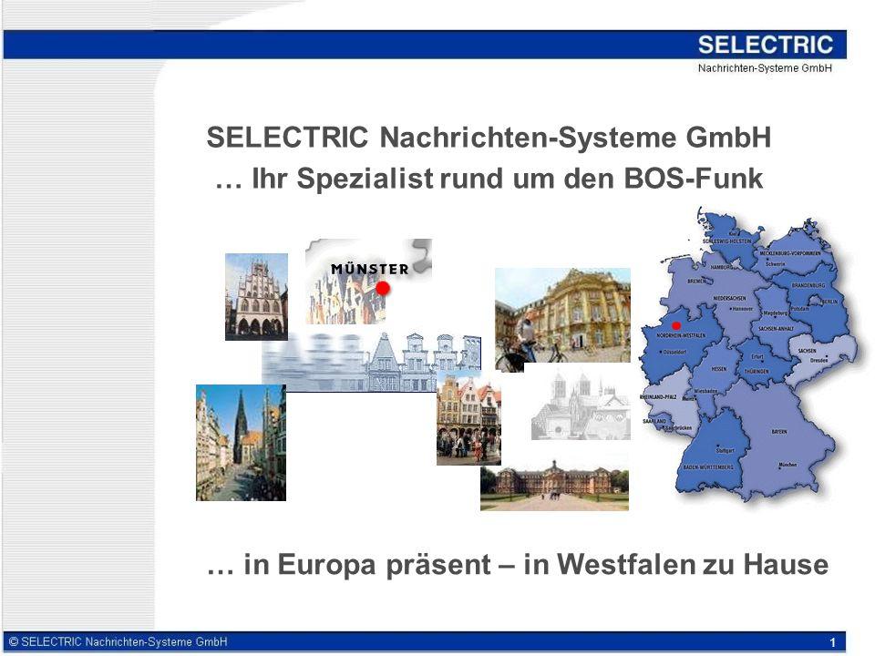 1 SELECTRIC Nachrichten-Systeme GmbH … Ihr Spezialist rund um den BOS-Funk … in Europa präsent – in Westfalen zu Hause