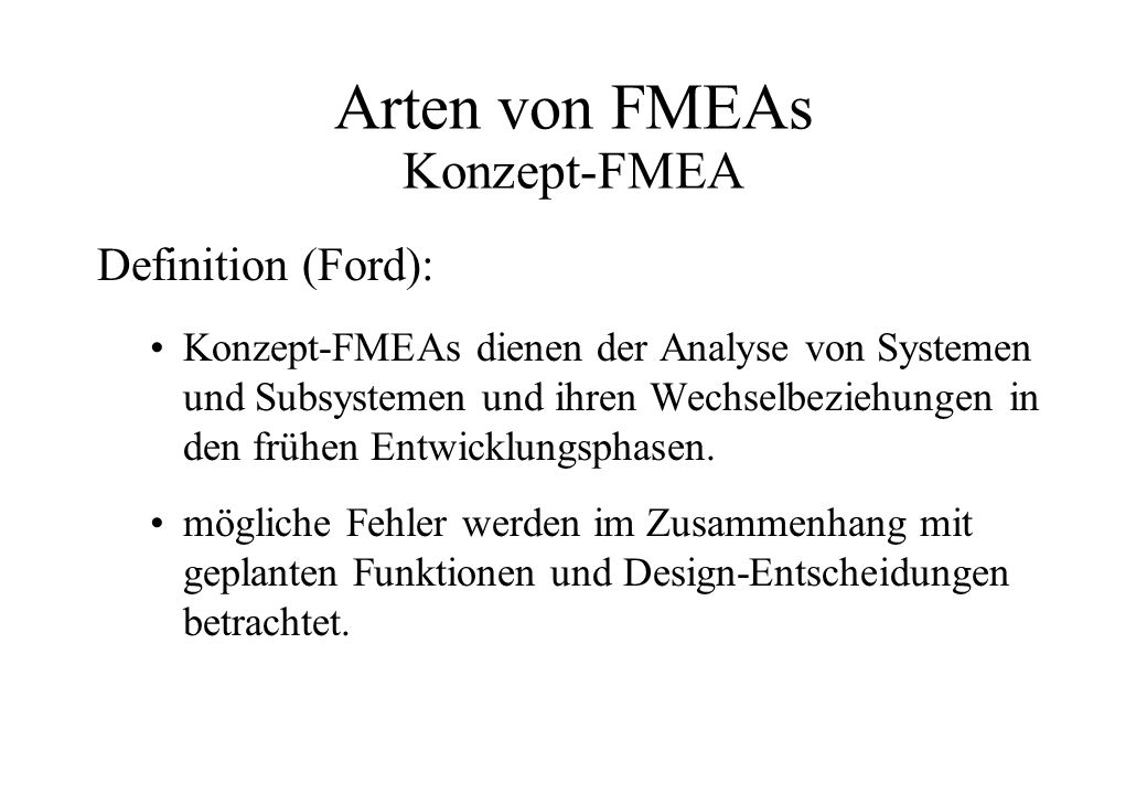 FMEA Abschluß Konzept-FMEA: vor Festlegung der Funktionen des Designs Design-FMEA: vor Freigabe der Konstruktion zur Produktion Prozeß-FMEA: bevor alle Operationen untersucht und die besonderen Merkmale in den Kontroll-Plan eingearbeitet sind