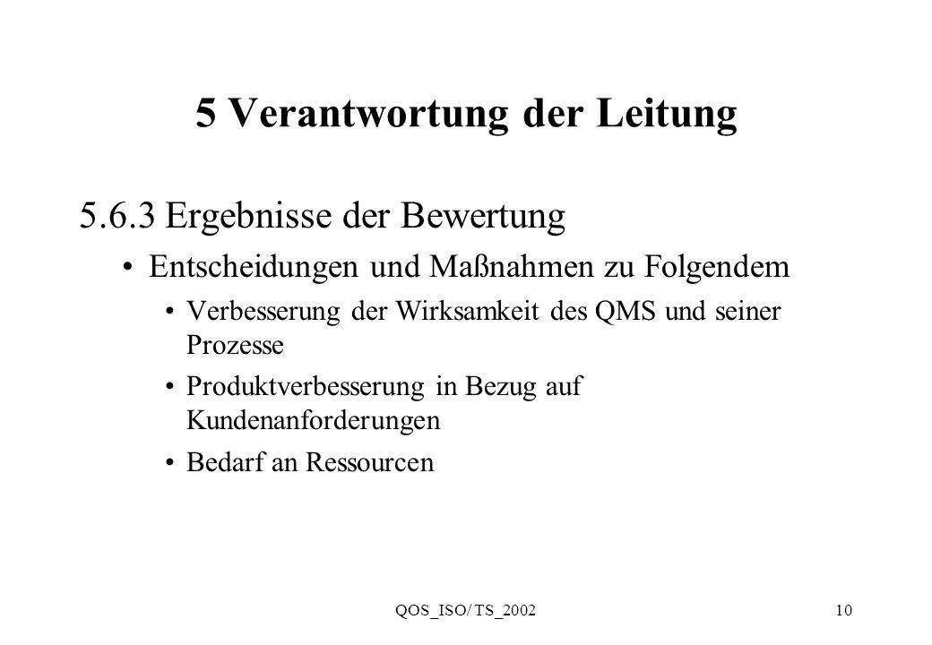 QOS_ISO/ TS_200210 5 Verantwortung der Leitung 5.6.3 Ergebnisse der Bewertung Entscheidungen und Maßnahmen zu Folgendem Verbesserung der Wirksamkeit d