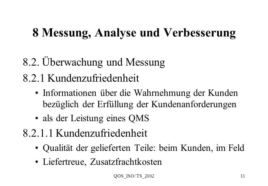 QOS_ISO/ TS_200211 8 Messung, Analyse und Verbesserung 8.2. Überwachung und Messung 8.2.1 Kundenzufriedenheit Informationen über die Wahrnehmung der K