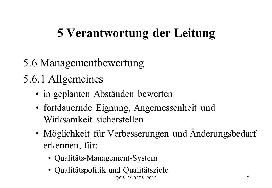 QOS_ISO/ TS_20028 5 Verantwortung der Leitung 5.6.1.1 Leistung des QMS alle Anforderungen des QMS berücksichtigen Leistungstrends als Bestandteil der ständigen Verbesserung Überwachung der Qualitätsziele Auswertung der qualitätsbezogenen Verluste Nachweis über Qualitätsziele aus Geschäftsplan Kundenzufriedenheit mit dem gelieferten Produkt