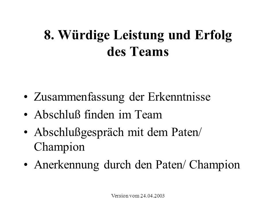 Version vom 24.04.2003 8. Würdige Leistung und Erfolg des Teams Zusammenfassung der Erkenntnisse Abschluß finden im Team Abschlußgespräch mit dem Pate