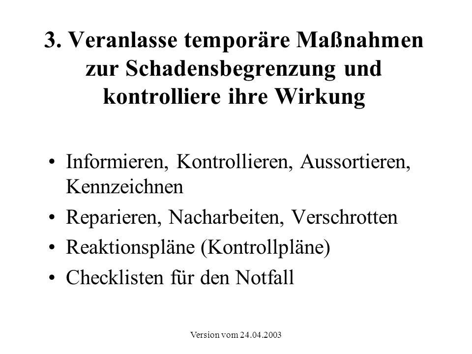 Version vom 24.04.2003 3. Veranlasse temporäre Maßnahmen zur Schadensbegrenzung und kontrolliere ihre Wirkung Informieren, Kontrollieren, Aussortieren