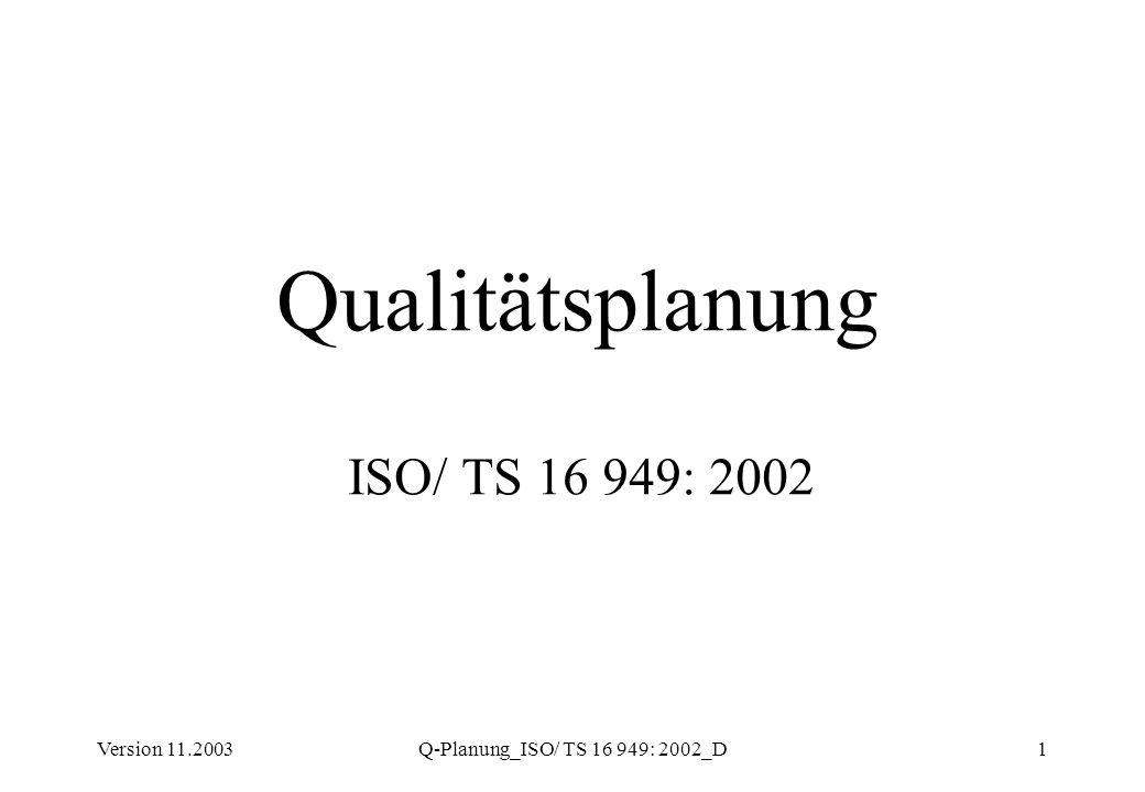 Version 11.2003Q-Planung_ISO/ TS 16 949: 2002_D32 7.3 Entwicklung 7.3.3.1 Ergebnisse der Produktentwicklung - Ergänzung müssen Verifizierung und Validierung ermöglichen Design-FMEA, Zuverlässigkeitsprüfungen (DVP&SOR) besondere Merkmale für Produkt und Spezifikation Fehlervermeidung, soweit anwendbar Produktdefinition, einschl.