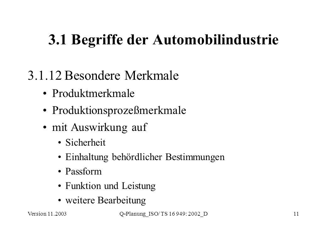 Version 11.2003Q-Planung_ISO/ TS 16 949: 2002_D11 3.1 Begriffe der Automobilindustrie 3.1.12 Besondere Merkmale Produktmerkmale Produktionsprozeßmerkm