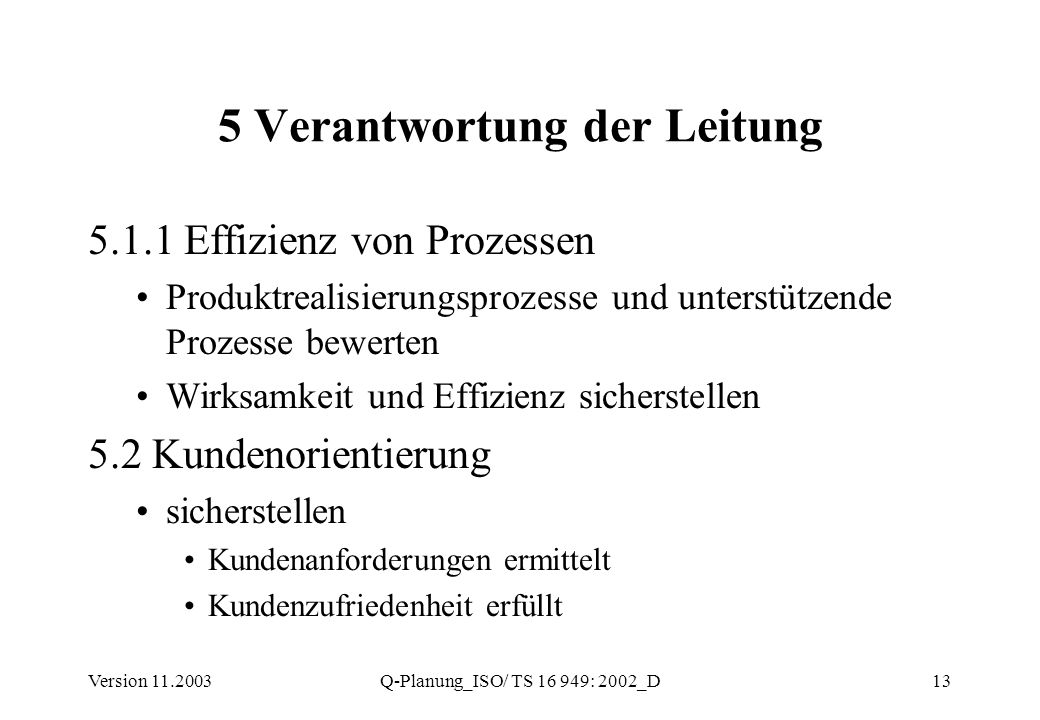 Version 11.2003Q-Planung_ISO/ TS 16 949: 2002_D13 5 Verantwortung der Leitung 5.1.1 Effizienz von Prozessen Produktrealisierungsprozesse und unterstüt