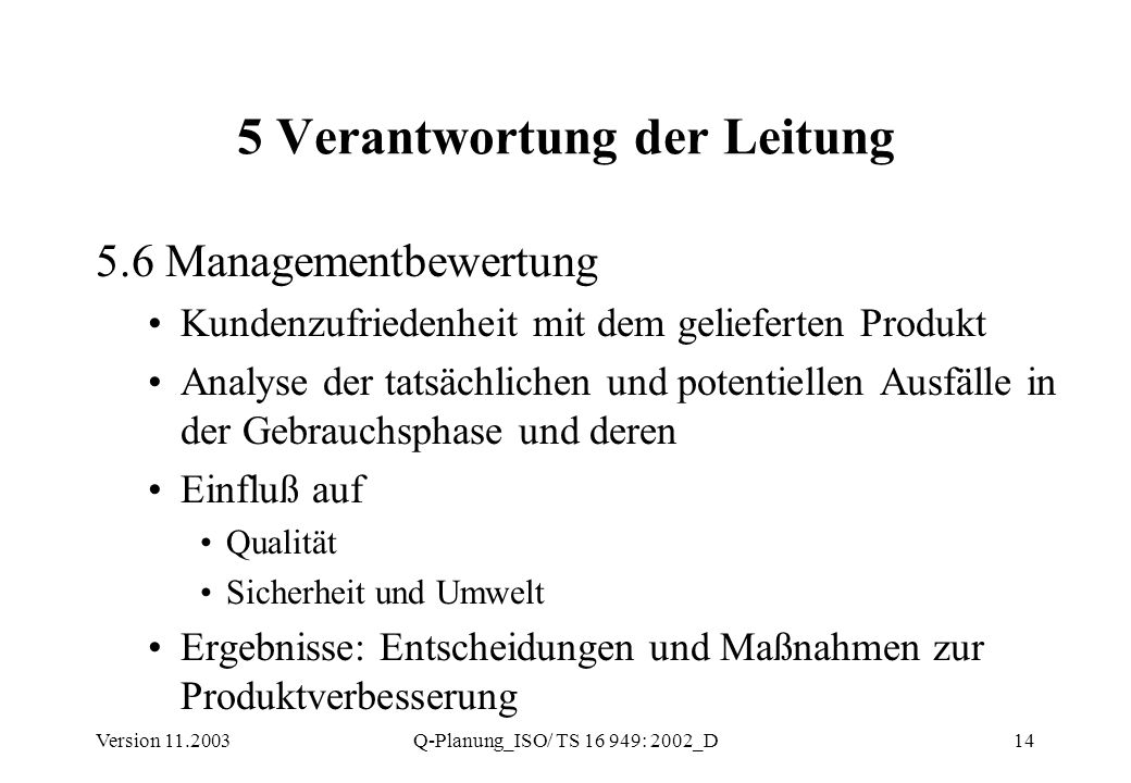 Version 11.2003Q-Planung_ISO/ TS 16 949: 2002_D14 5 Verantwortung der Leitung 5.6 Managementbewertung Kundenzufriedenheit mit dem gelieferten Produkt