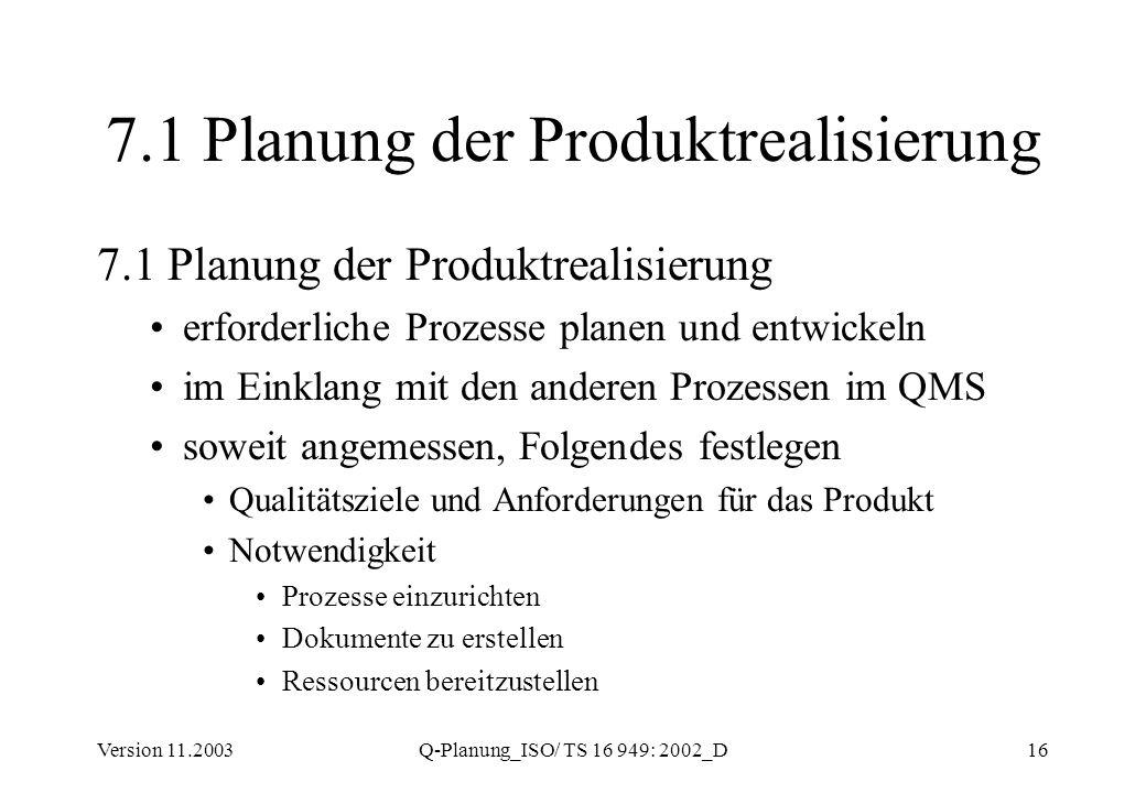 Version 11.2003Q-Planung_ISO/ TS 16 949: 2002_D16 7.1 Planung der Produktrealisierung erforderliche Prozesse planen und entwickeln im Einklang mit den