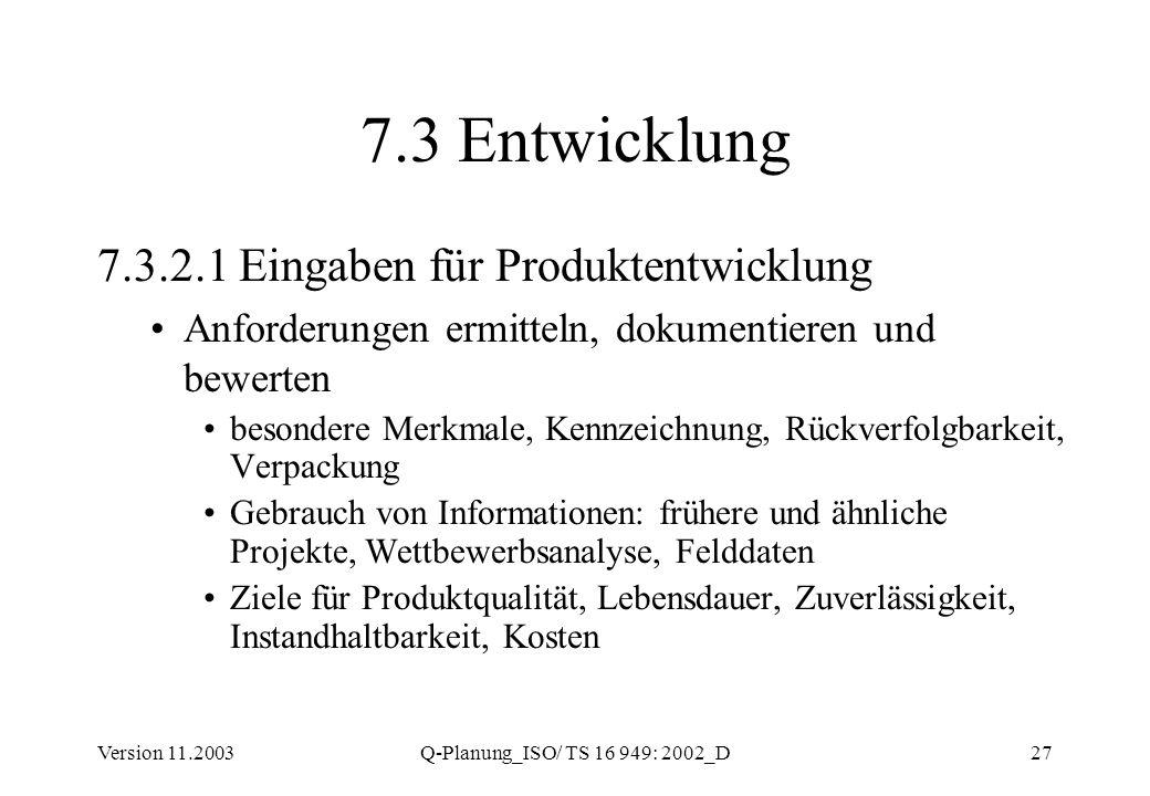 Version 11.2003Q-Planung_ISO/ TS 16 949: 2002_D27 7.3 Entwicklung 7.3.2.1 Eingaben für Produktentwicklung Anforderungen ermitteln, dokumentieren und b