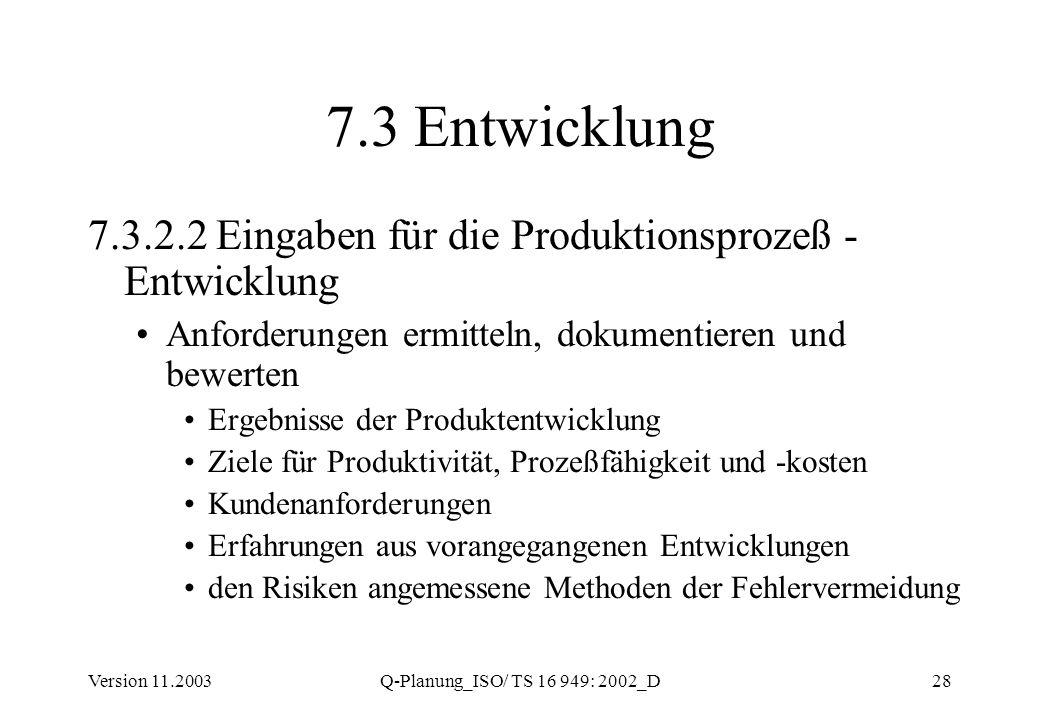 Version 11.2003Q-Planung_ISO/ TS 16 949: 2002_D28 7.3 Entwicklung 7.3.2.2 Eingaben für die Produktionsprozeß - Entwicklung Anforderungen ermitteln, do