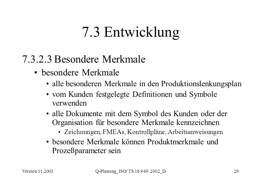 Version 11.2003Q-Planung_ISO/ TS 16 949: 2002_D29 7.3 Entwicklung 7.3.2.3 Besondere Merkmale besondere Merkmale alle besonderen Merkmale in den Produk