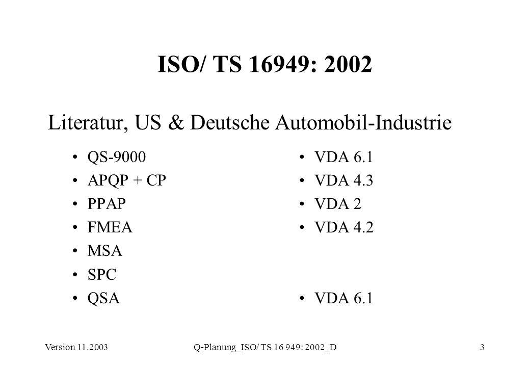 Version 11.2003Q-Planung_ISO/ TS 16 949: 2002_D24 7.2 Kundenbezogene Prozesse 7.2.2.1 Bewertung der Anforderungen in Bezug auf das Produkt - Ergänzung Verzicht auf formelle Bewertung muß vom Kunden genehmigt werden (etwa Kauf im Internet) 7.2.2.2 Bewertung der Herstellbarkeit im Rahmen der Vertragsprüfung untersuchen, bestätigen und dokumentieren einschließlich Risikoanalyse
