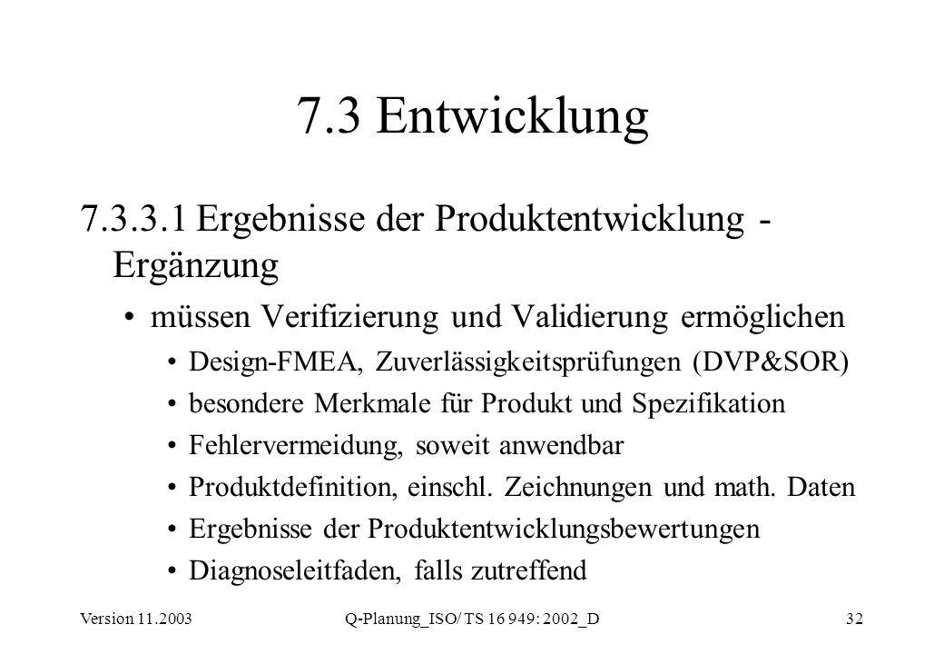 Version 11.2003Q-Planung_ISO/ TS 16 949: 2002_D32 7.3 Entwicklung 7.3.3.1 Ergebnisse der Produktentwicklung - Ergänzung müssen Verifizierung und Valid