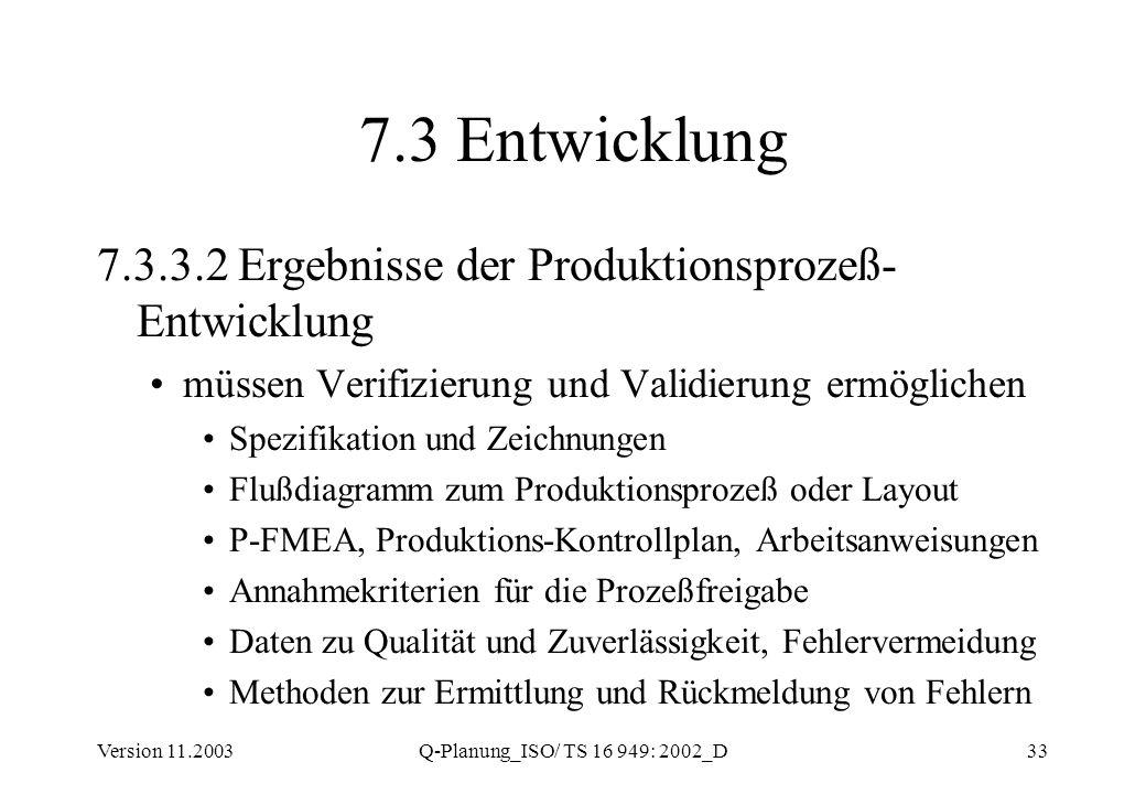 Version 11.2003Q-Planung_ISO/ TS 16 949: 2002_D33 7.3 Entwicklung 7.3.3.2 Ergebnisse der Produktionsprozeß- Entwicklung müssen Verifizierung und Valid