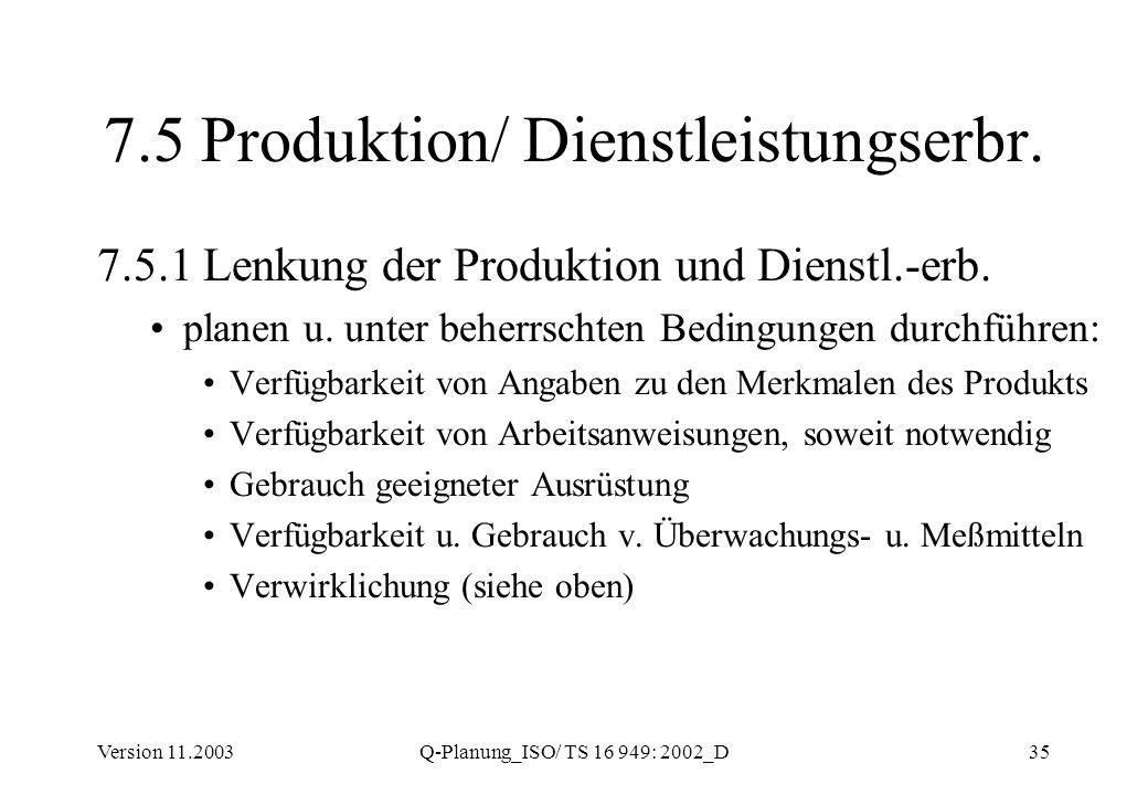 Version 11.2003Q-Planung_ISO/ TS 16 949: 2002_D35 7.5 Produktion/ Dienstleistungserbr. 7.5.1 Lenkung der Produktion und Dienstl.-erb. planen u. unter