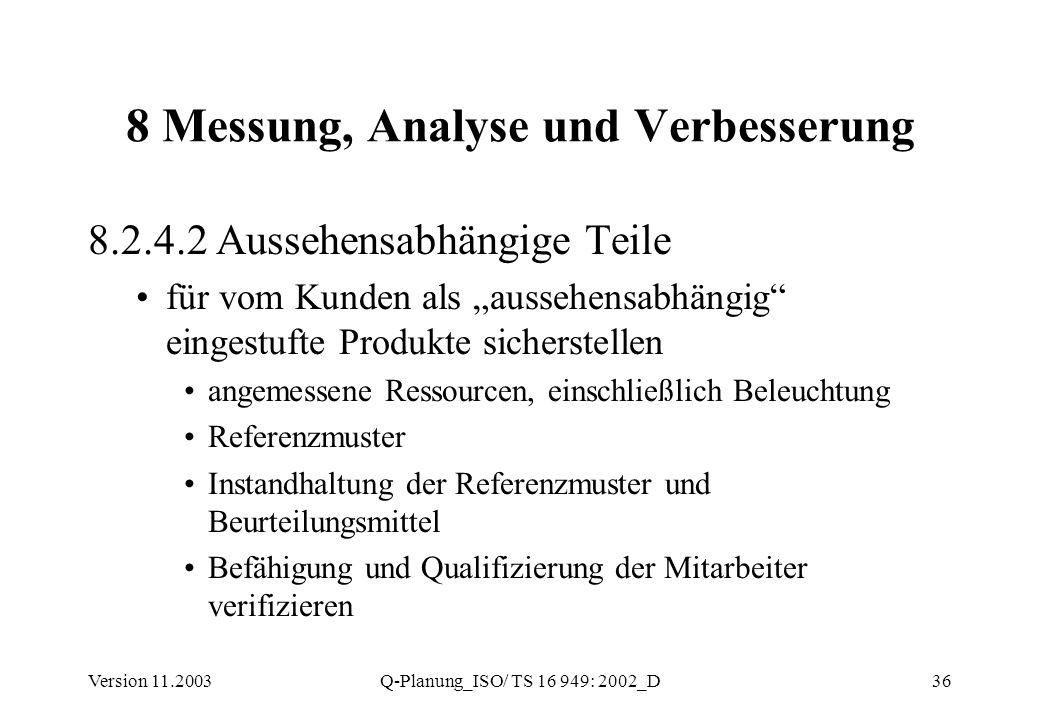 Version 11.2003Q-Planung_ISO/ TS 16 949: 2002_D36 8 Messung, Analyse und Verbesserung 8.2.4.2 Aussehensabhängige Teile für vom Kunden als aussehensabh