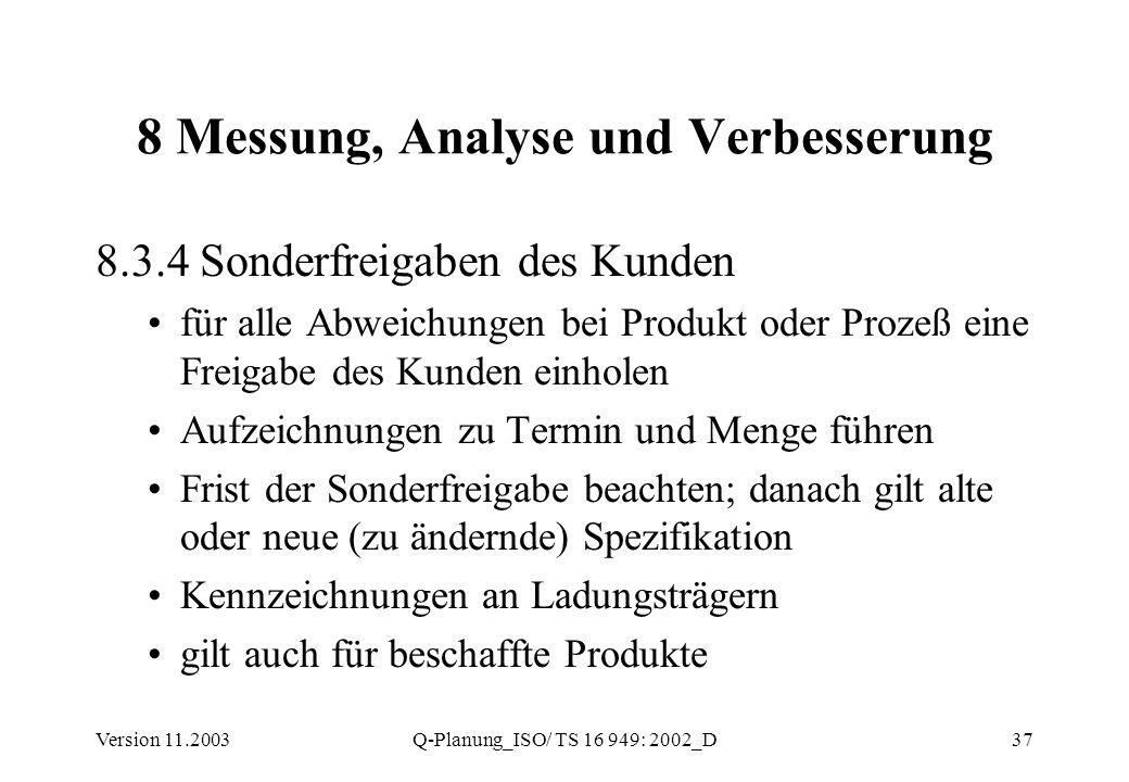 Version 11.2003Q-Planung_ISO/ TS 16 949: 2002_D37 8 Messung, Analyse und Verbesserung 8.3.4 Sonderfreigaben des Kunden für alle Abweichungen bei Produ