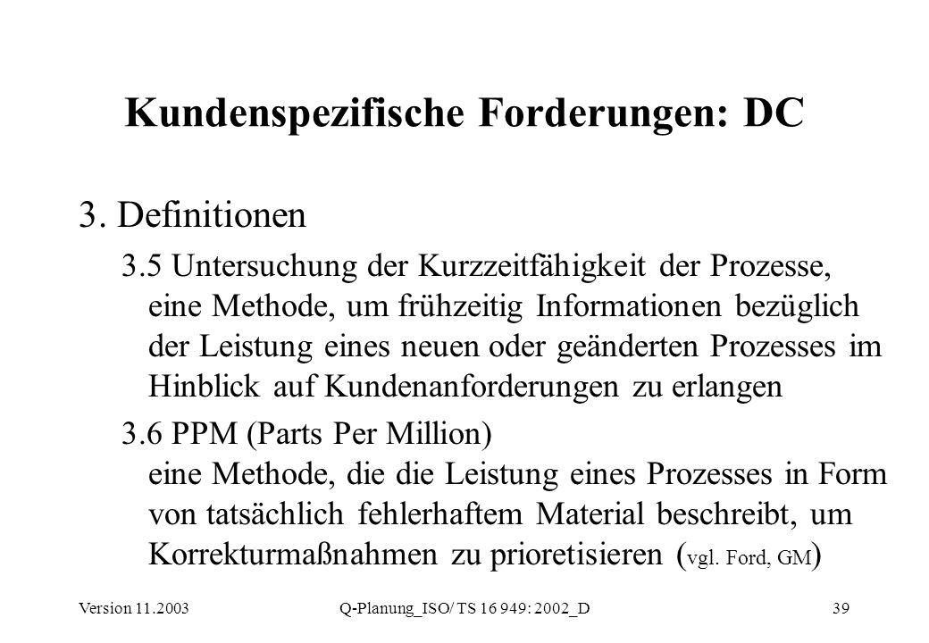 Version 11.2003Q-Planung_ISO/ TS 16 949: 2002_D39 Kundenspezifische Forderungen: DC 3. Definitionen 3.5 Untersuchung der Kurzzeitfähigkeit der Prozess