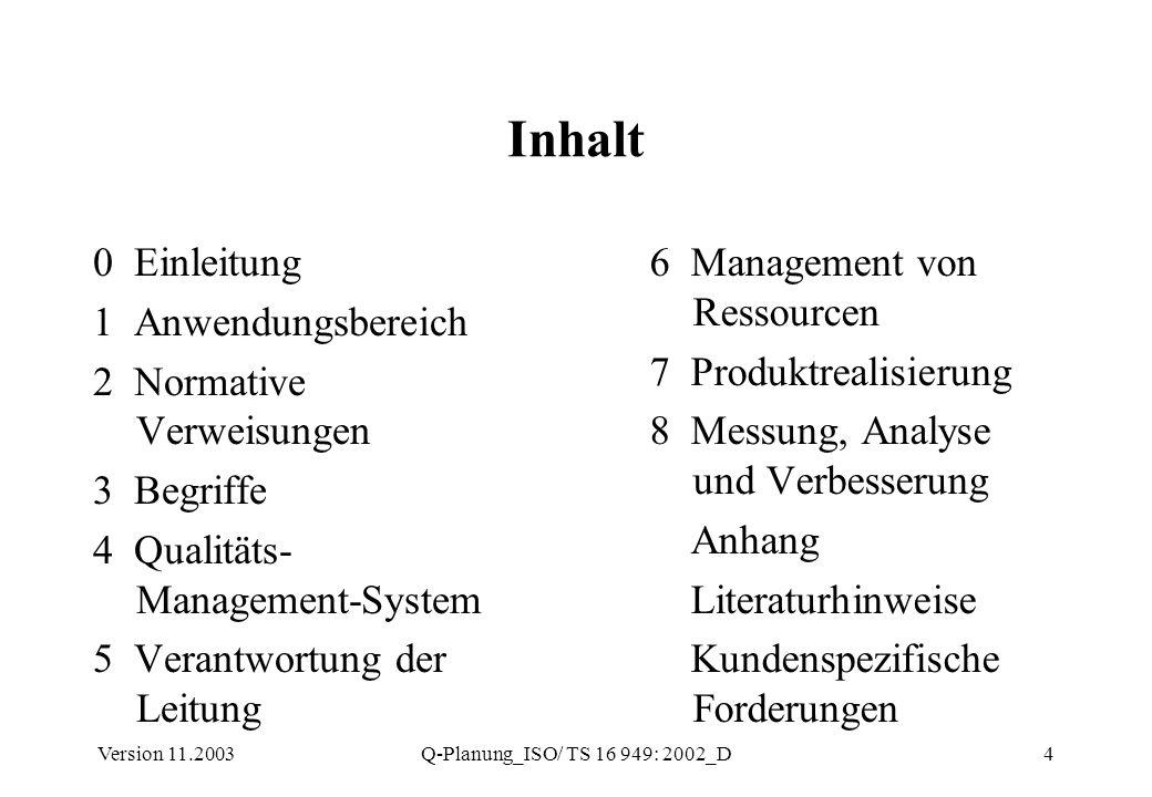 Version 11.2003Q-Planung_ISO/ TS 16 949: 2002_D4 Inhalt 0 Einleitung 1 Anwendungsbereich 2 Normative Verweisungen 3 Begriffe 4 Qualitäts- Management-S