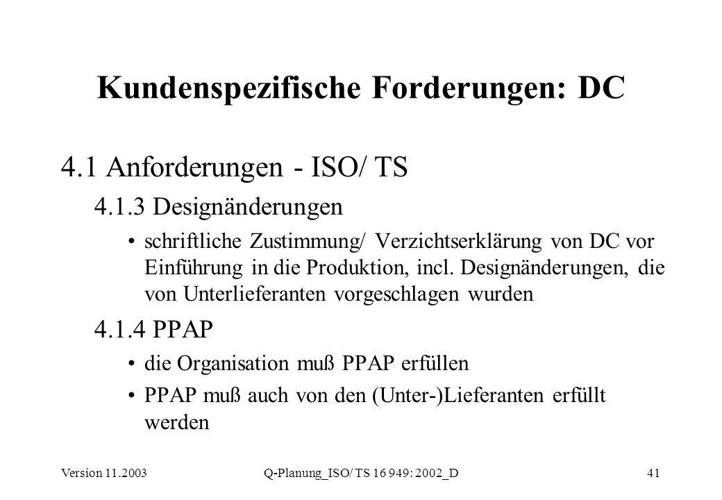 Version 11.2003Q-Planung_ISO/ TS 16 949: 2002_D41 Kundenspezifische Forderungen: DC 4.1 Anforderungen - ISO/ TS 4.1.3 Designänderungen schriftliche Zu