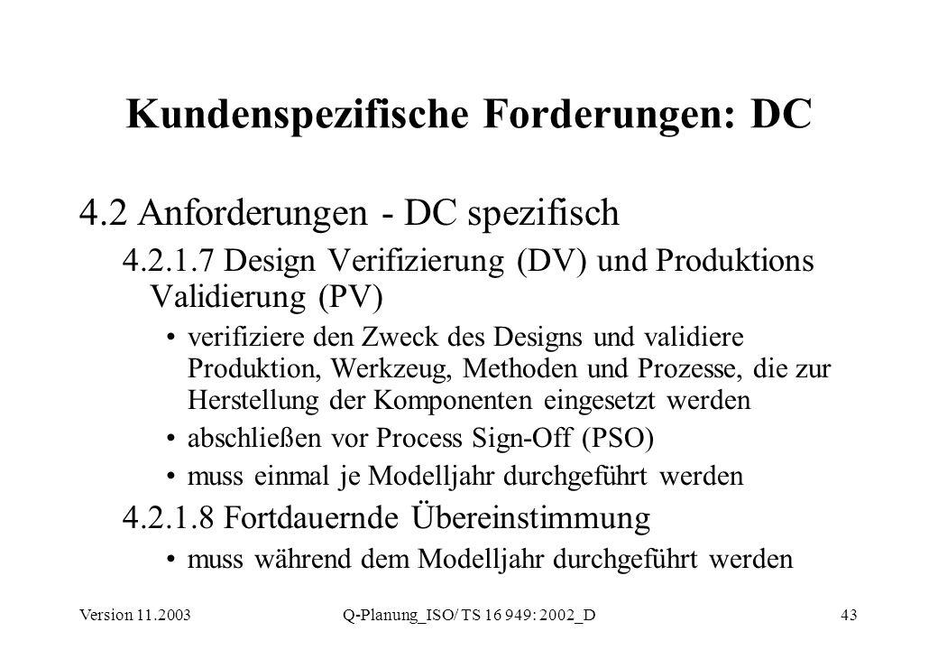 Version 11.2003Q-Planung_ISO/ TS 16 949: 2002_D43 Kundenspezifische Forderungen: DC 4.2 Anforderungen - DC spezifisch 4.2.1.7 Design Verifizierung (DV