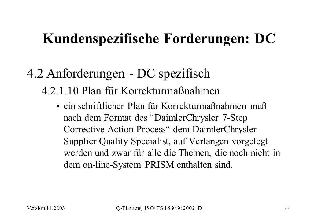 Version 11.2003Q-Planung_ISO/ TS 16 949: 2002_D44 Kundenspezifische Forderungen: DC 4.2 Anforderungen - DC spezifisch 4.2.1.10 Plan für Korrekturmaßna