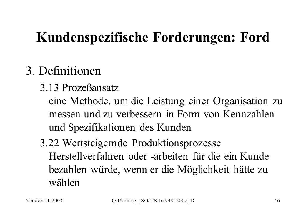 Version 11.2003Q-Planung_ISO/ TS 16 949: 2002_D46 Kundenspezifische Forderungen: Ford 3. Definitionen 3.13 Prozeßansatz eine Methode, um die Leistung
