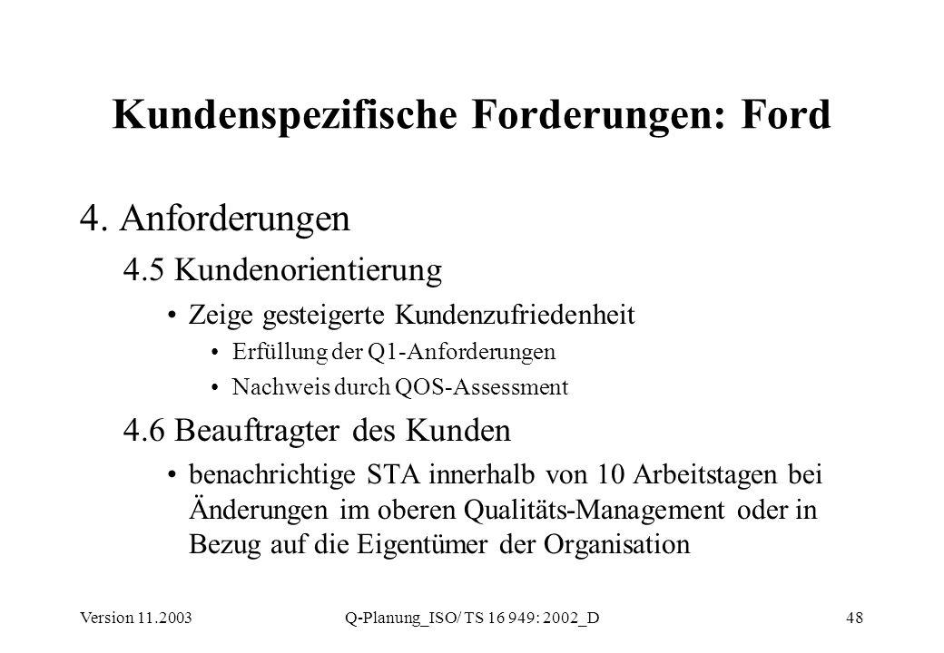 Version 11.2003Q-Planung_ISO/ TS 16 949: 2002_D48 Kundenspezifische Forderungen: Ford 4. Anforderungen 4.5 Kundenorientierung Zeige gesteigerte Kunden