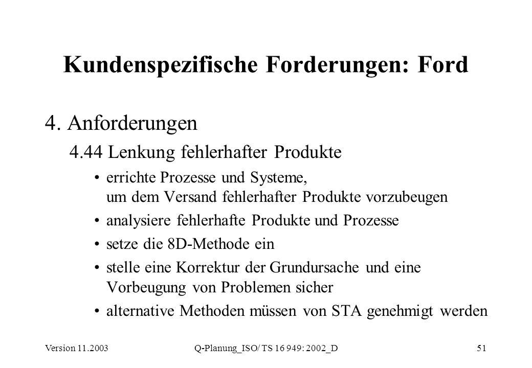 Version 11.2003Q-Planung_ISO/ TS 16 949: 2002_D51 Kundenspezifische Forderungen: Ford 4. Anforderungen 4.44 Lenkung fehlerhafter Produkte errichte Pro