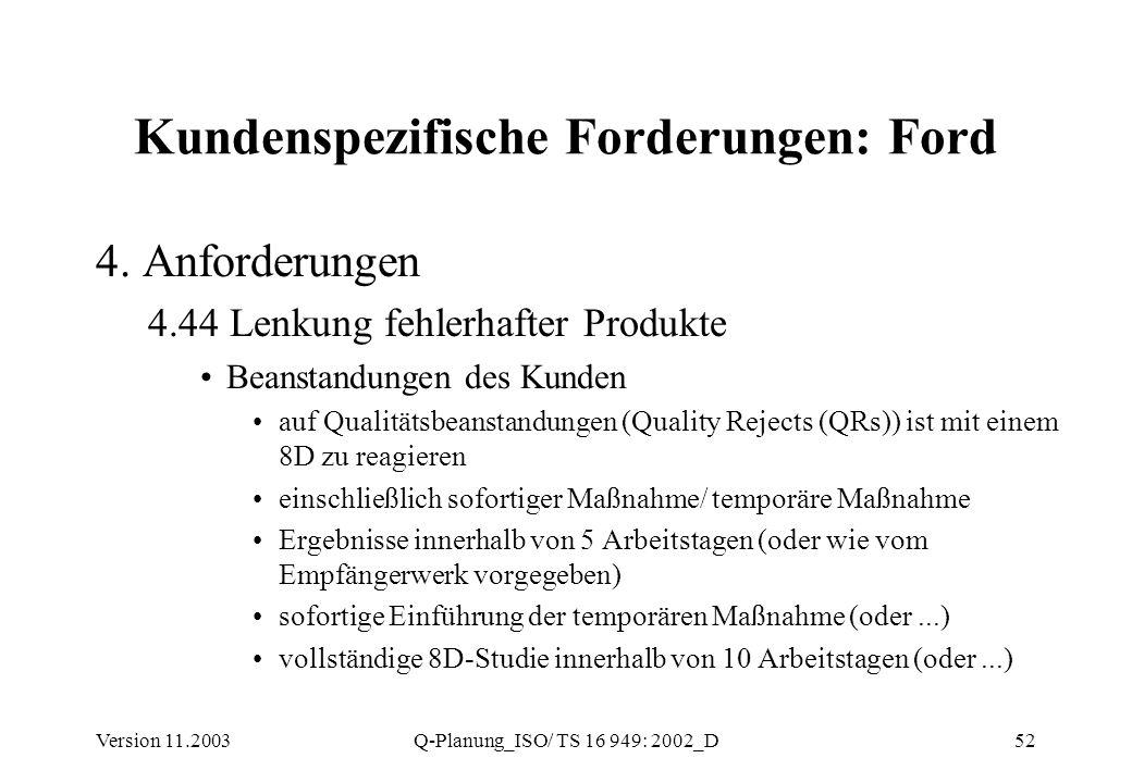 Version 11.2003Q-Planung_ISO/ TS 16 949: 2002_D52 Kundenspezifische Forderungen: Ford 4. Anforderungen 4.44 Lenkung fehlerhafter Produkte Beanstandung