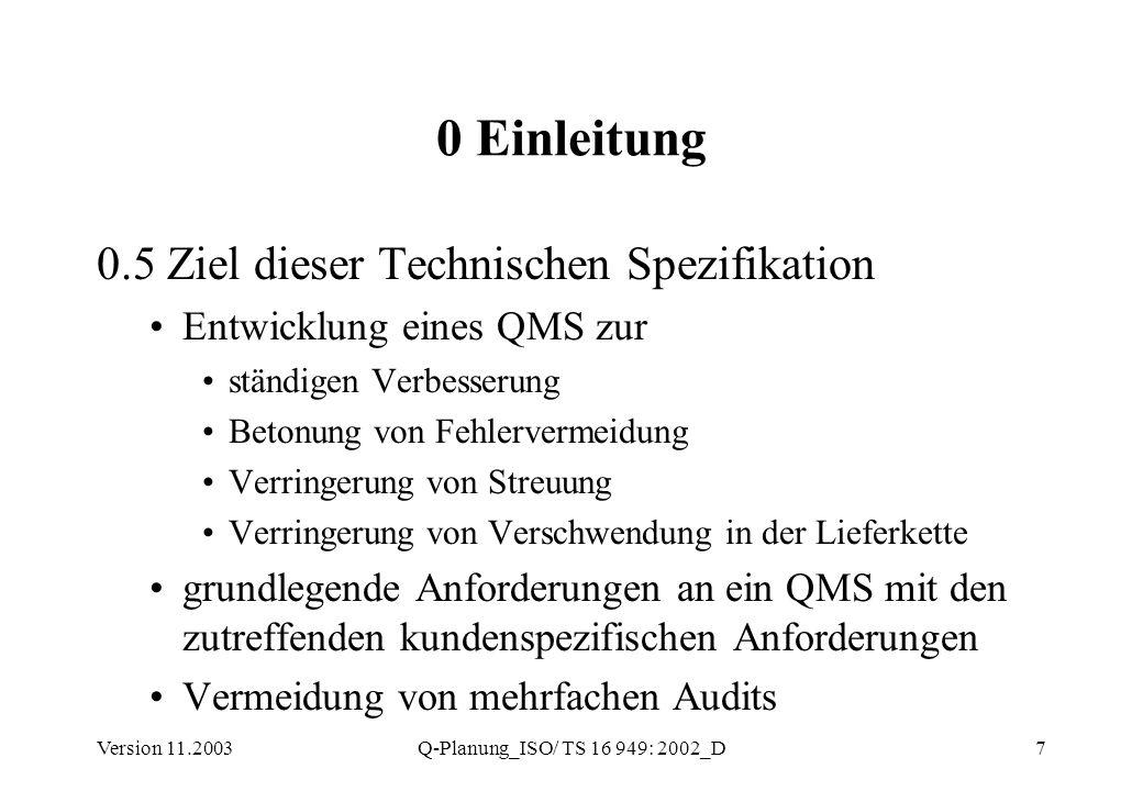 Version 11.2003Q-Planung_ISO/ TS 16 949: 2002_D8 3.1 Begriffe der Automobilindustrie 3.1.1 Produktionslenkungsplan Dokumentierte Beschreibung der Systeme und Prozesse zur Produktlenkung (Kontrollplan) 3.1.2 Organisation mit Entwicklungsverantwortung Organisation, welche die Befugnis zum Erstellen neuer oder Ändern existierender Produktspezifikationen hat (einschließlich Testen und Verifizieren)