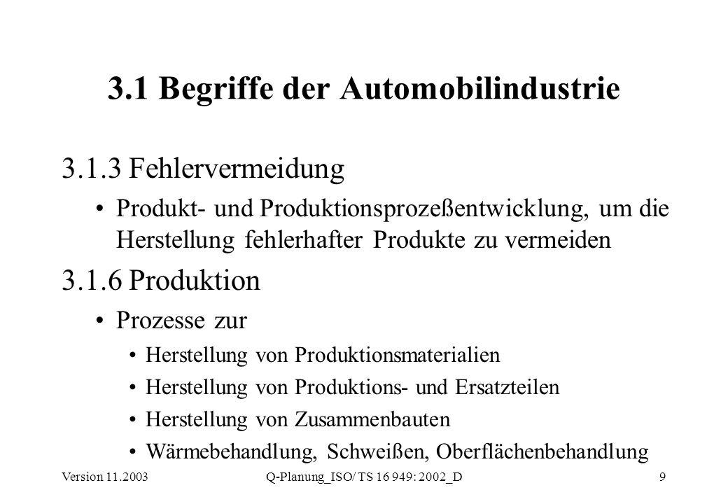 Version 11.2003Q-Planung_ISO/ TS 16 949: 2002_D10 3.1 Begriffe der Automobilindustrie 3.1.7 Vorausschauende Instandhaltung Tätigkeiten, abgeleitet aus Prozeßdaten zur Vermeidung von Instandhaltungsproblemen 3.1.8 Vorbeugende Instandhaltung geplante Tätigkeiten, abgeleitet aus den Daten der Produktionsprozeßentwicklung zur Vermeidung von Instandhaltungsproblemen
