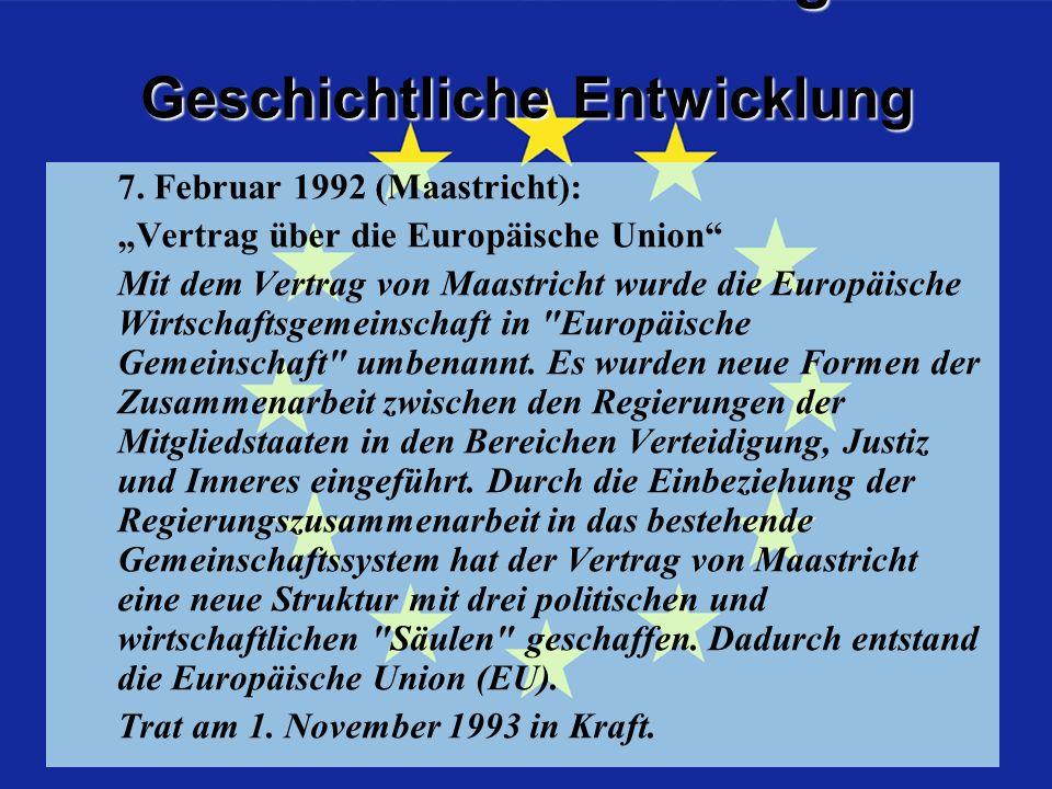 Geschichtliche Entwicklung Geschichtliche Entwicklung Maastrichter Vertrag 7.