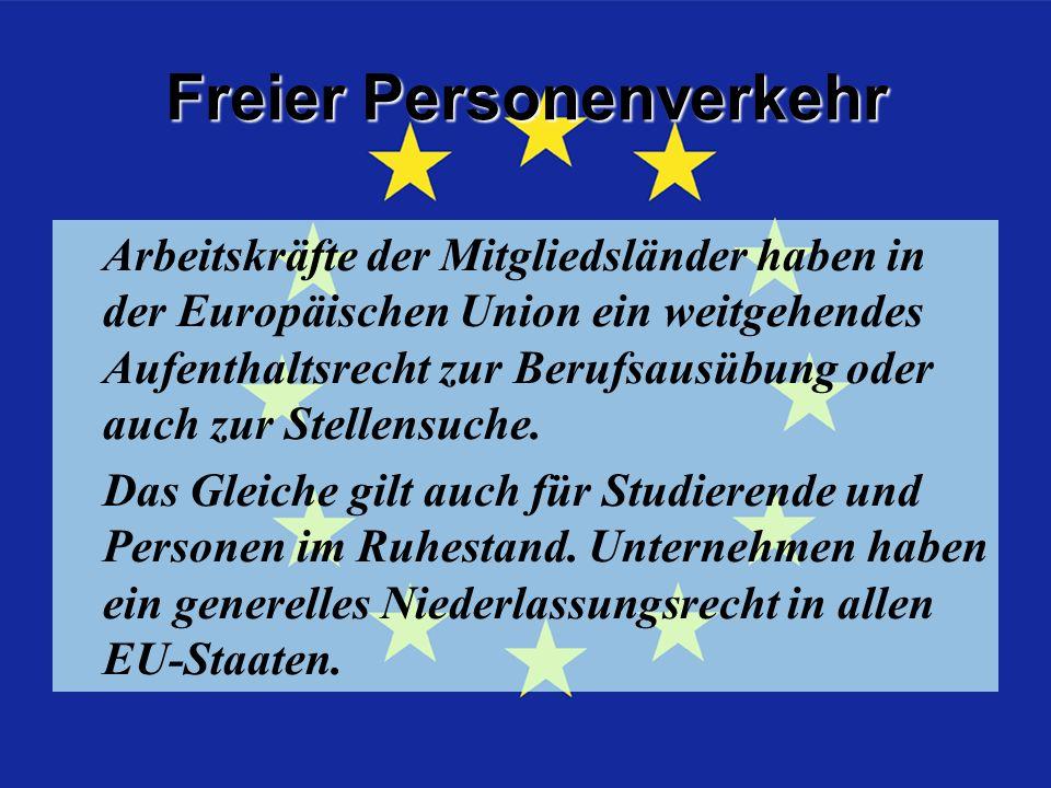 Freier Personenverkehr Arbeitskräfte der Mitgliedsländer haben in der Europäischen Union ein weitgehendes Aufenthaltsrecht zur Berufsausübung oder auch zur Stellensuche.