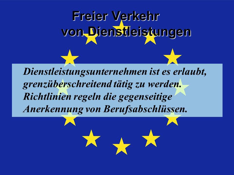 Freier Verkehr von Dienstleistungen Dienstleistungsunternehmen ist es erlaubt, grenzüberschreitend tätig zu werden.