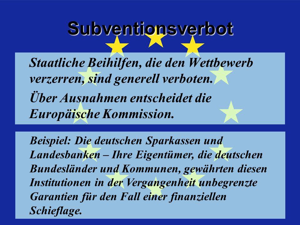 Subventionsverbot Staatliche Beihilfen, die den Wettbewerb verzerren, sind generell verboten.