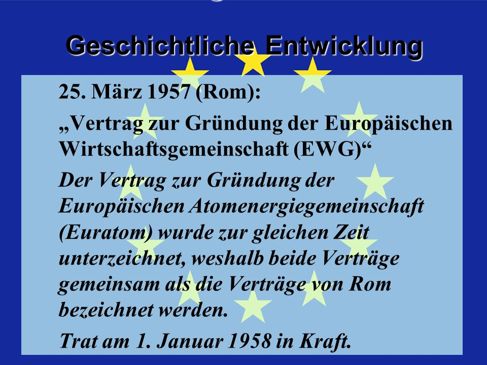 Geschichtliche Entwicklung Geschichtliche Entwicklung Vertrag von Rom 25.
