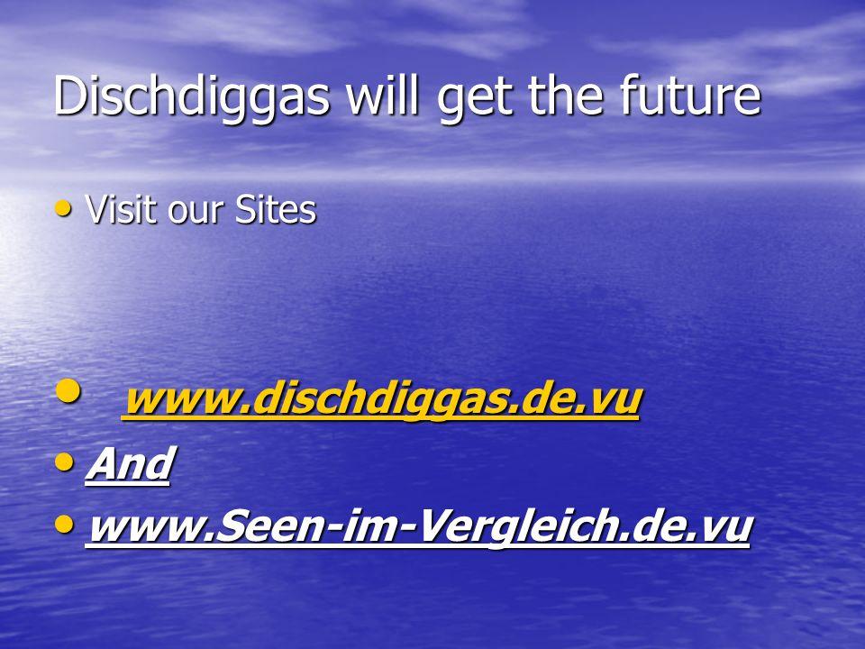 Produktion Dischdiggas GmbH : Dischdiggas GmbH : Powerpoint und Skriptmaker: Don_hoge Powerpoint und Skriptmaker: Don_hoge Site und Fazitmaker : Dimme