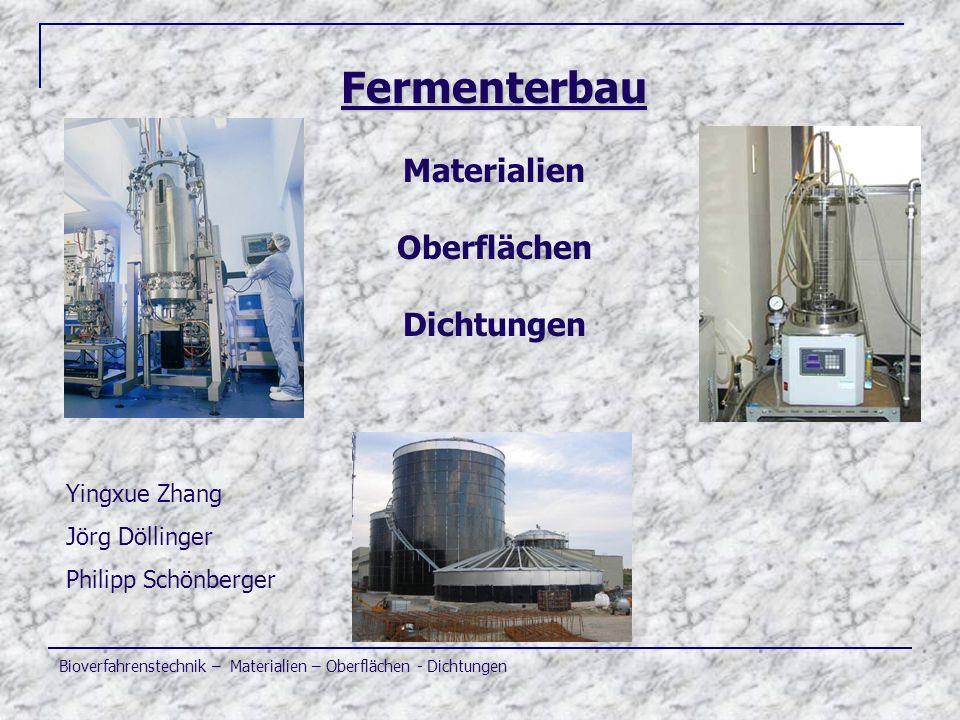 Bioverfahrenstechnik – Materialien – Oberflächen - Dichtungen Fermenterbau Fermenterbau Materialien Oberflächen Dichtungen Yingxue Zhang Jörg Döllinge