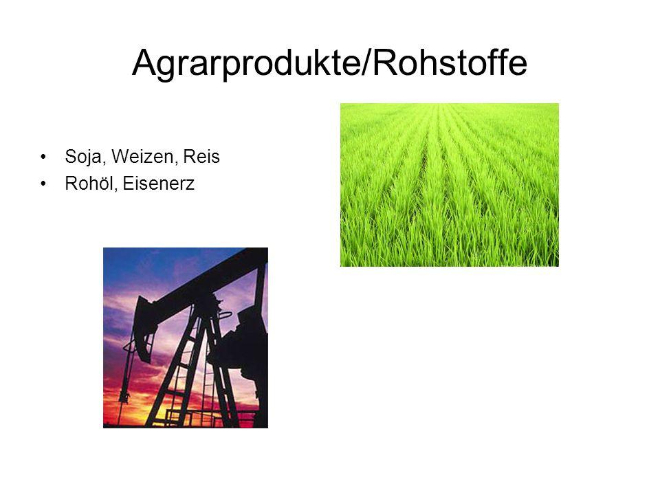 Agrarprodukte/Rohstoffe Soja, Weizen, Reis Rohöl, Eisenerz